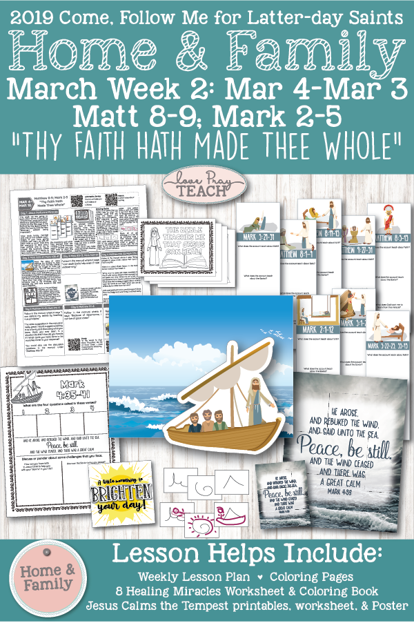 """Come, Follow Me for Individuals and Families -- New Testament 2019: March 4–10 Matthew 8–9; Mark 2–5 """"Thy Faith Hath Made Thee Whole"""" Printable Lesson Packet for families! www.LovePrayTeach.com"""
