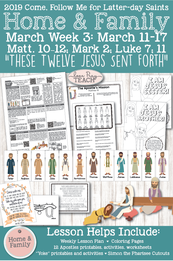 """Come, Follow Me for Families and Individuals--New Testament 2019 March Week 3: March 11–17 Matthew 10–12; Mark 2; Luke 7; 11 """"These Twelve Jesus Sent Forth"""" Printable lesson packet for Latter-day Saint Families"""
