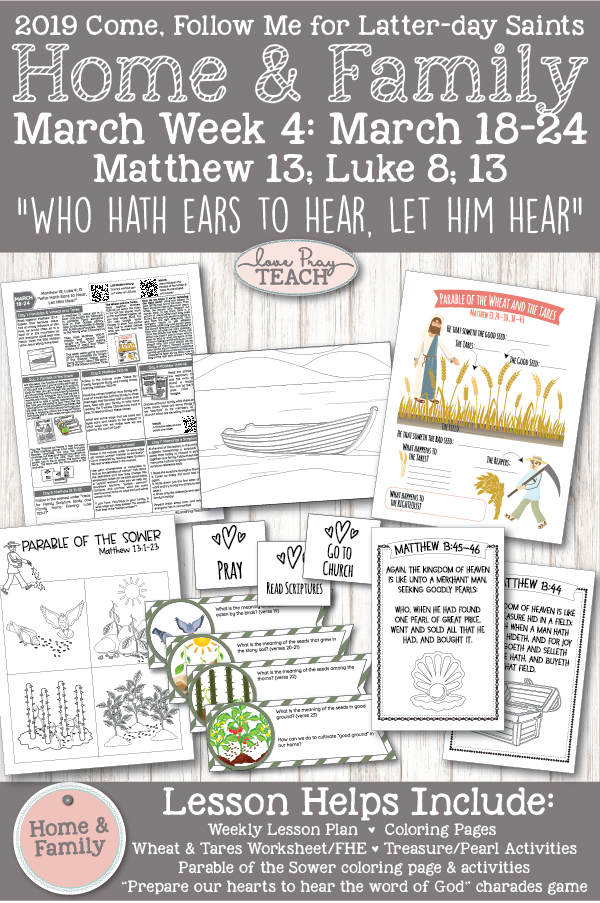 """Come, Follow Me For Individuals and Families--2019 New Testament March Week 4: March 18–24 Matthew 13; Luke 8; 13 """"Who Hath Ears to Hear, Let Him Hear"""" Printable Lesson Packet www.LovePrayTeach.com"""
