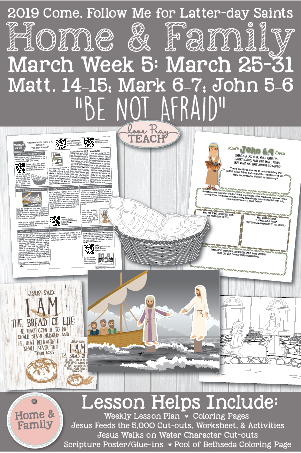 """Come, Follow Me for Individuals and Families -- 2019 New Testament March Week 5: March 25–31 Matthew 14–15; Mark 6–7; John 5–6 """"Be Not Afraid"""" Printable Lesson Packet"""