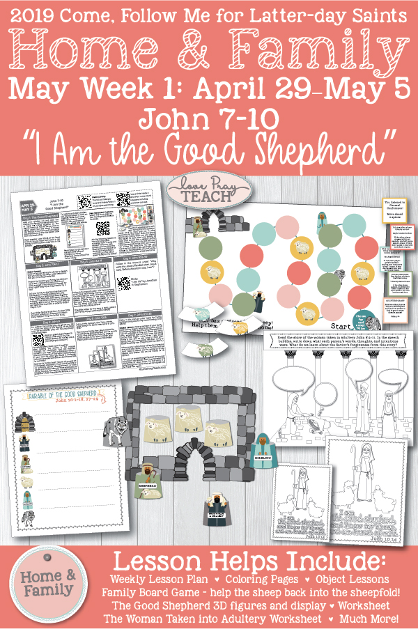 """Come, Follow Me--for Individuals and Families: New Testament 2019 May Week 1: April 29–May 5 John 7–10 """"I Am the Good Shepherd"""" Printable Lesson Packet for Latter-day Saint Families www.LovePrayTeach.com"""