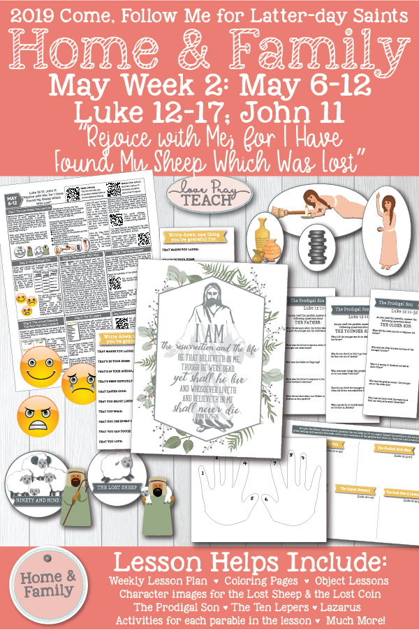 "Come, Follow Me for Individuals and Families - New Testament 2019 May Week 2: May 6–12 Luke 12–17; John 11 ""Rejoice with Me; for I Have Found My Sheep Which Was Lost"" Printable Lesson packet www.LovePrayTeach.com"