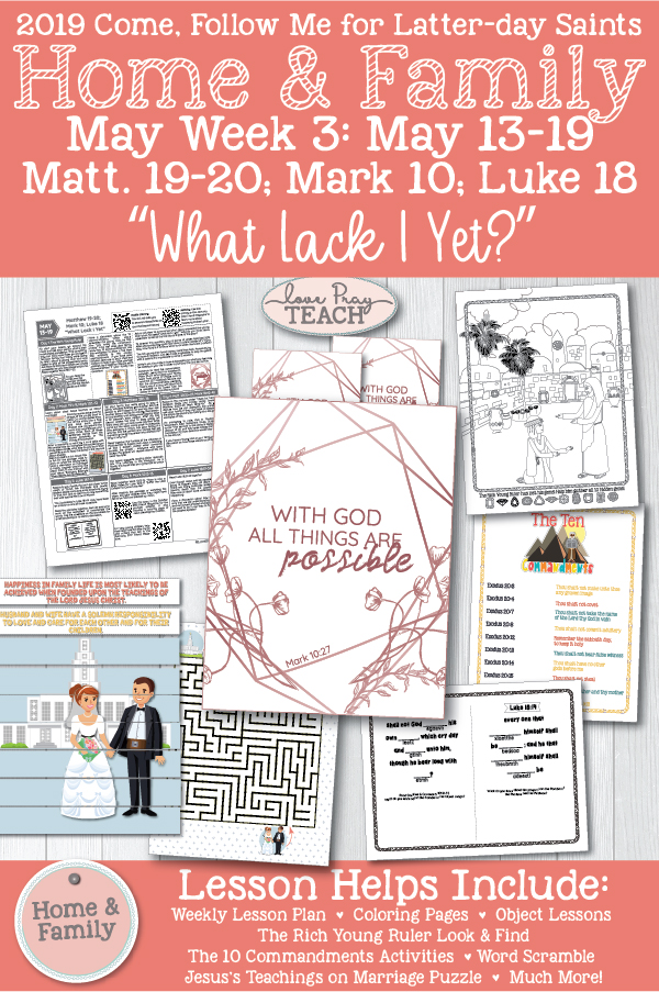 "Come, Follow Me--For Individuals and Families New Testament 2019: May Week 3 - May 13–19 Matthew 19–20; Mark 10; Luke 18 ""What Lack I Yet?"" Printable Lesson Packet for Families  www.LovePrayTeach.com"