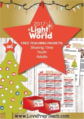 2017 #LightTheWorld Christmas Campaign Free Teacher Packets for Sharing Time, Youth, Young Women, and Adults! www.LovePrayTeach.com