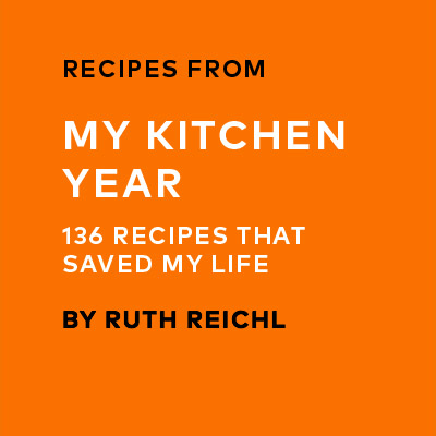 Recipes from My Kitchen Year - 136 recipes that saved my life