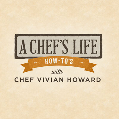 A Chef's Life - How-to's with Chef Vivian Howard