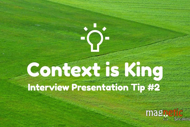 Context is king: Interview presentation
