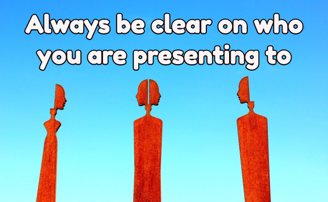Tip 1: Always be clear on who you are presenting to