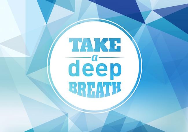 Deep Breathing - Take a deep breath