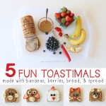 5 Fun Toastimals {made with bananas, berries,  bread, and spread}