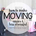 How to Make Moving Easier & Less Stressful