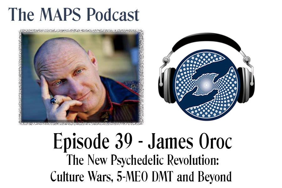 MAPS Podcast: Episode 39 - James Oroc: The New Psychedelic
