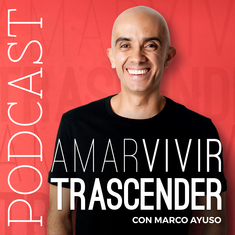 Podcast Amar, Vivir, Trascender con Marco Ayuso