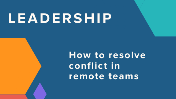 How to Resolve Conflict in Remote Teams