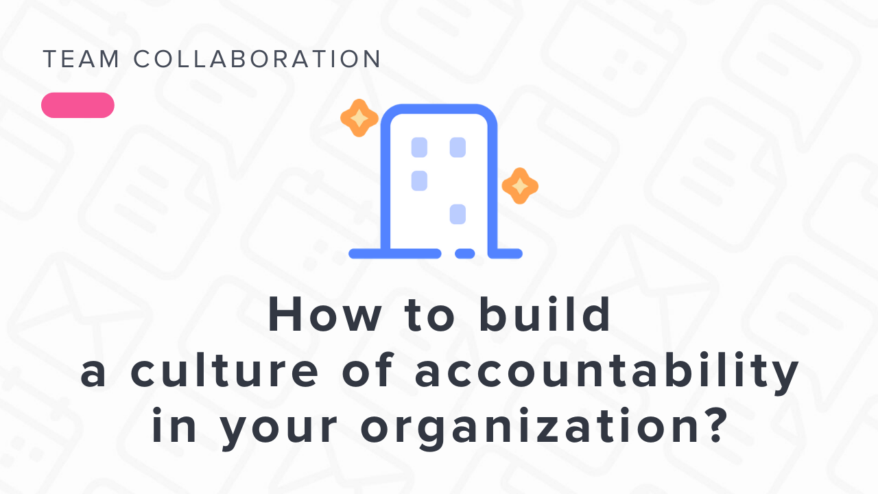 How to Build a Culture of Accountability in Your Organization