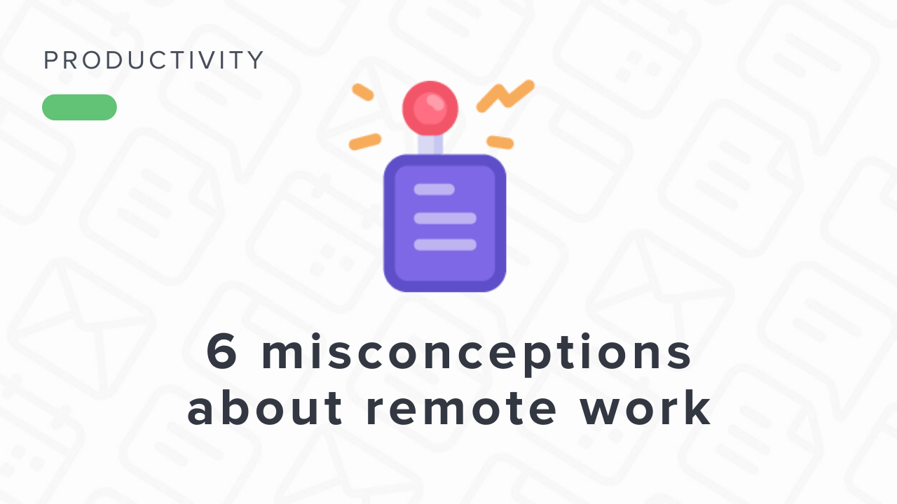 6 Misconceptions About Remote Work