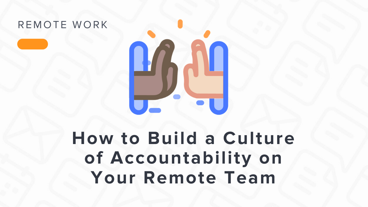 How to Build a Culture of Accountability on Your Remote Team