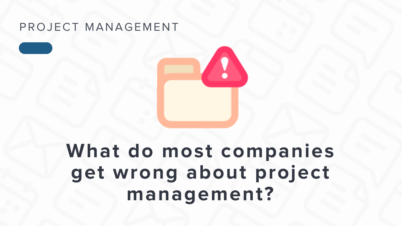 What Most Companies Get Wrong About Project Management?