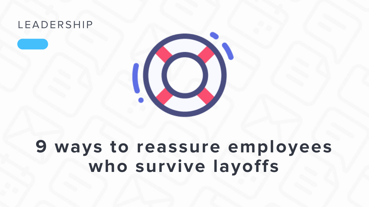 9 Ways to Reassure Employees Who Survive Layoffs