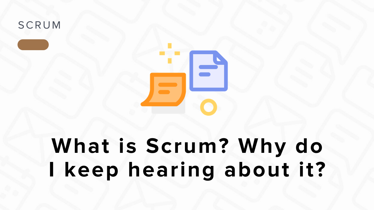 What Is Scrum? Why Do I Keep Hearing About It?