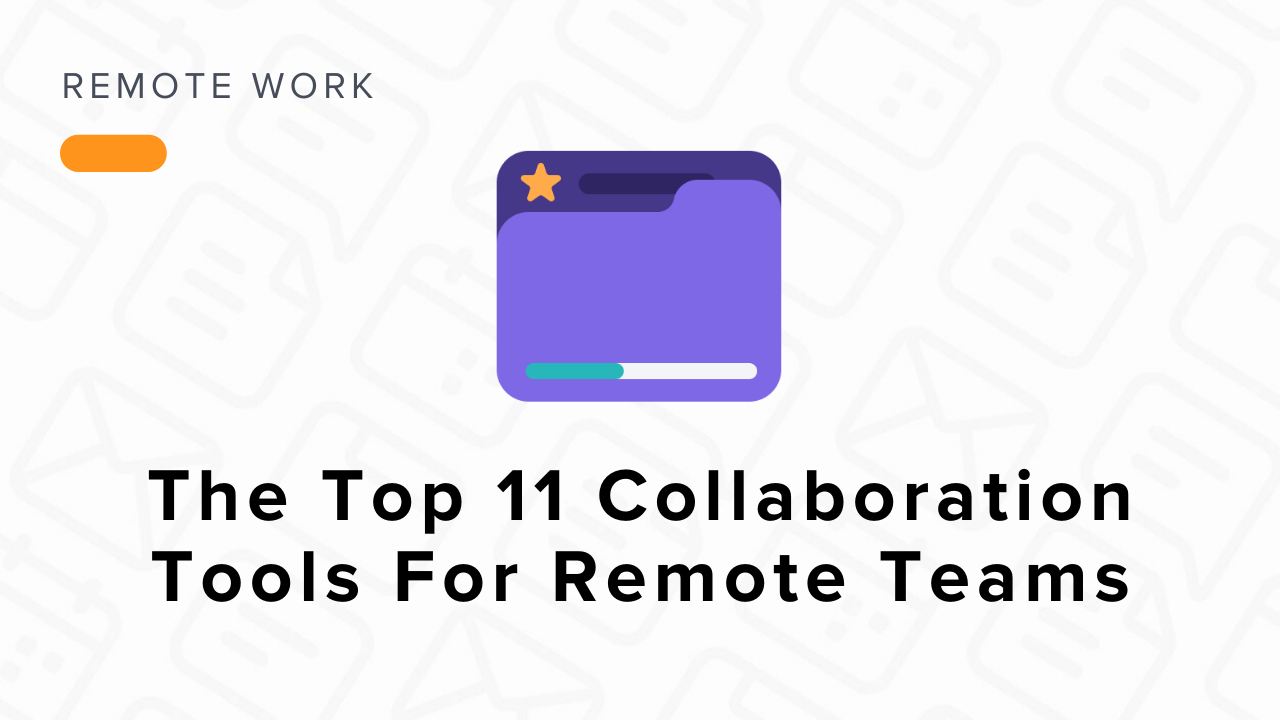 Top 11 Collaboration Tools For Remote Teams