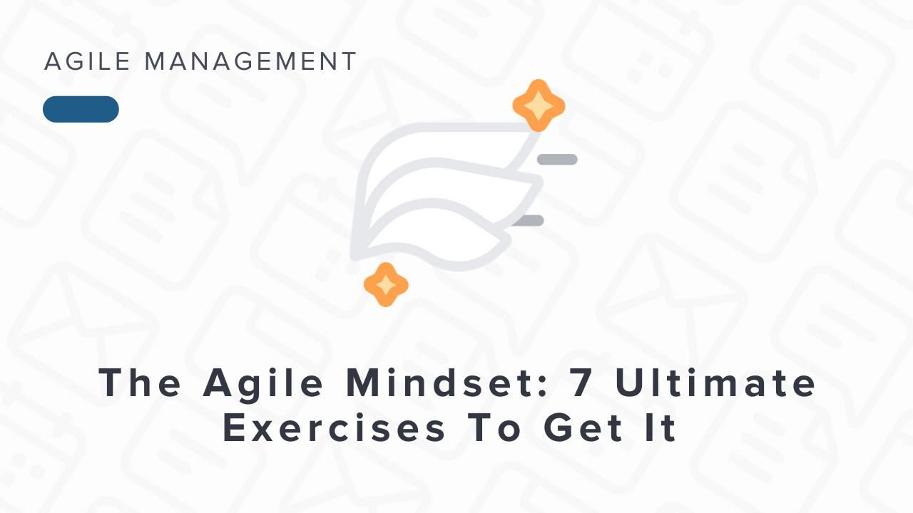 The Agile Mindset: 7 Best Practices to Achieve It