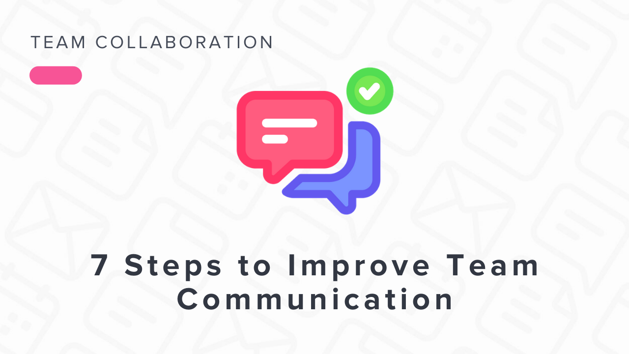 7 Steps to Improve Team Communication