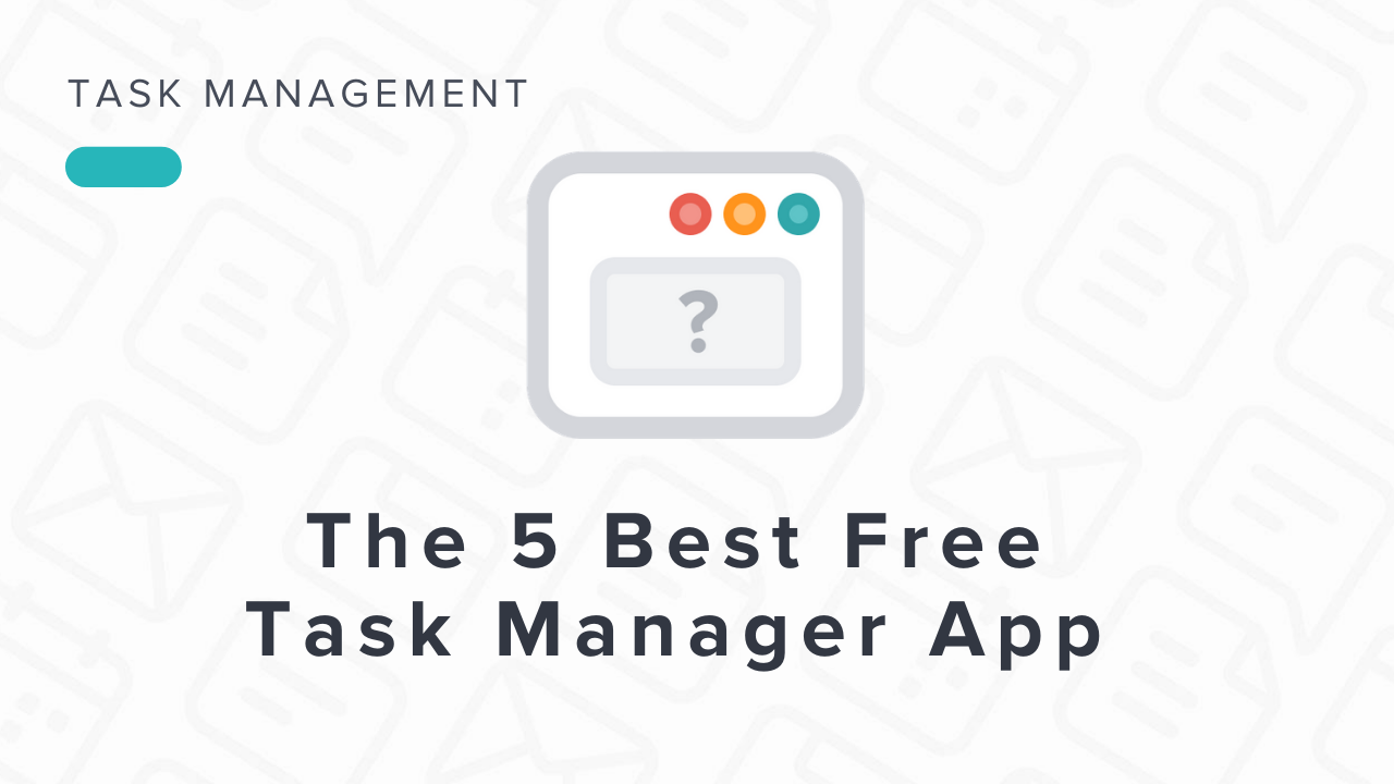 5 Top Free Task Manager Apps