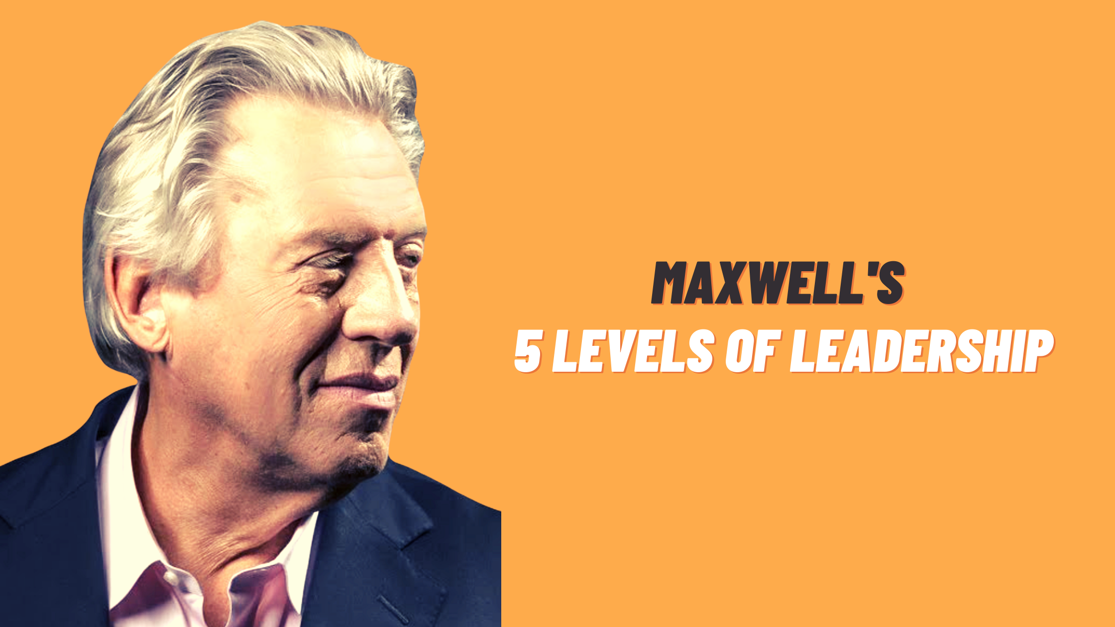 Maxwell's 5 Levels of Leadership