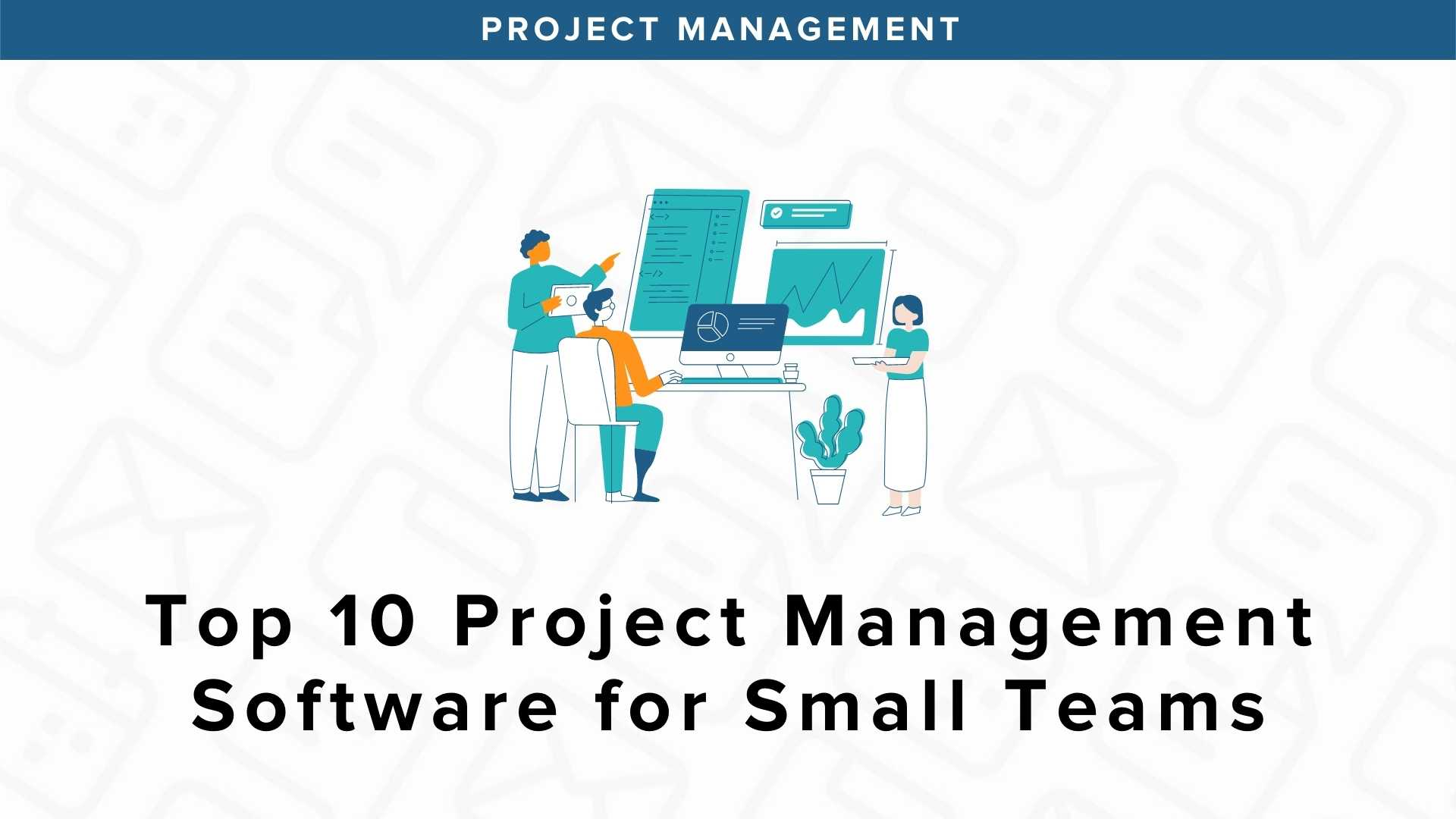 10 Best Project Management Software Tools for Small Teams