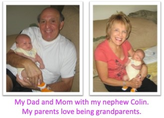 My Dad and Mom with my nephew Colin.  My parents love being Grandparents
