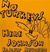 NO TURKEYS HERE! JOHNSON FAMILY REUNION t-shirt design idea
