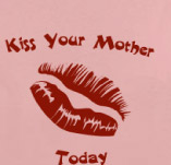 KISS YOUR MOTHER TODAY t-shirt design idea