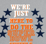 WE'RE JUST HERE TO DO THE SUPER BOWL SHUFFLE t-shirt design idea