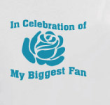 IN CELEBRATION OF MY BIGGEST FAN t-shirt design idea