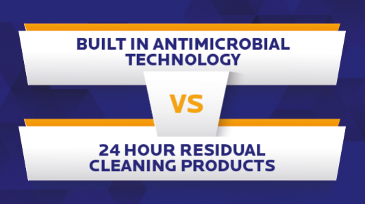 24 Hour Residual Cleaning Products vs. Built-In Antimicrobial Technologies