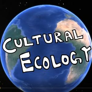 Learn about cultural ecology.