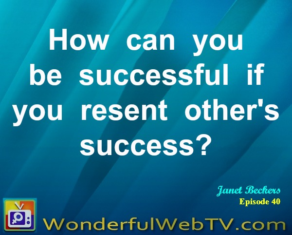 How can you be successful if you resent others' success?