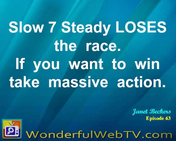 Slow 7 Steady LOSES the race. If you want to win take massive action.