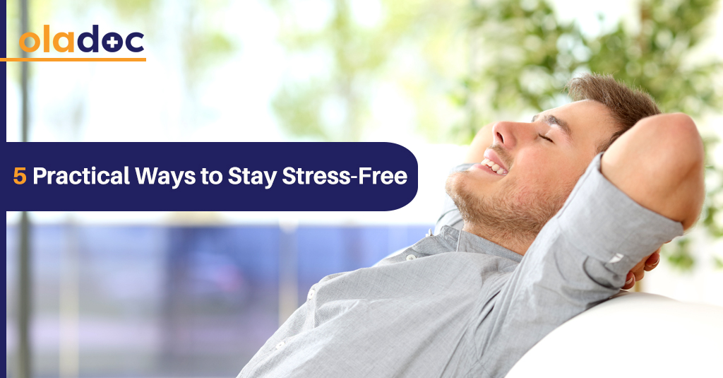 5 PRACTICAL WAYS TO STAY STRESS-FREE