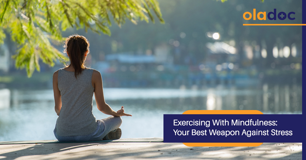 EXERCISING WITH MINDFULNESS: YOUR BEST WEAPON AGAINST STRESS