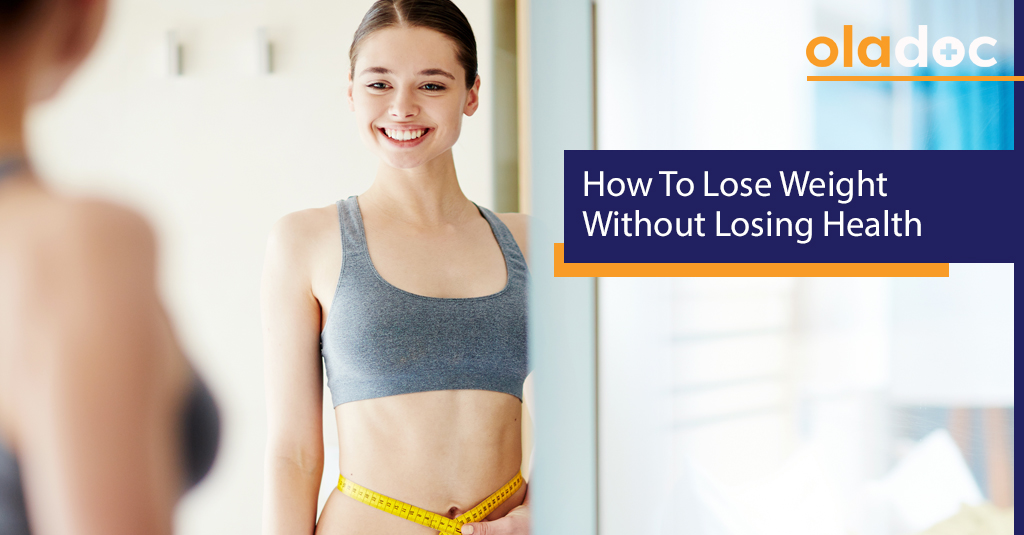 HOW TO LOSE WEIGHT WITHOUT LOSING HEALTH