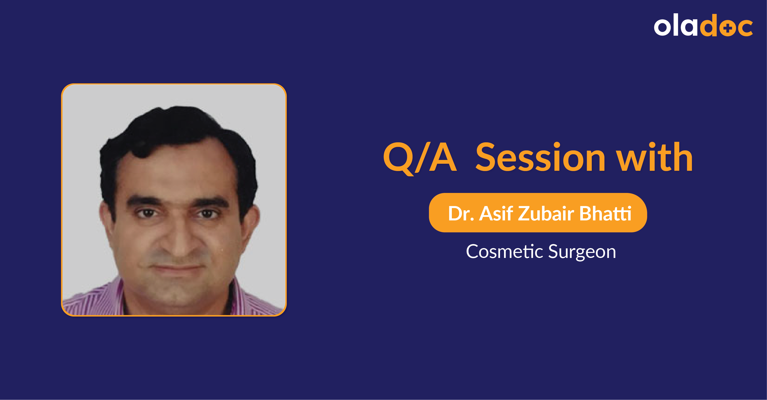Burns and Facial Scars Treatment: Q and A with Dr. Asif Zubair Bhatti