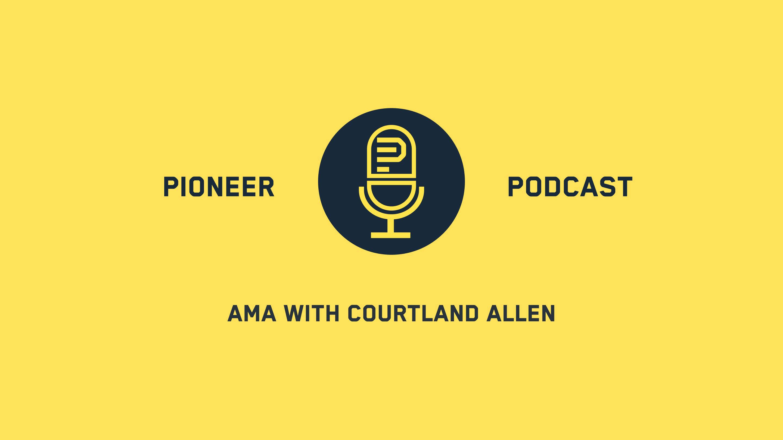 Pioneer AMA with Courtland Allen, founder of Indie Hackers