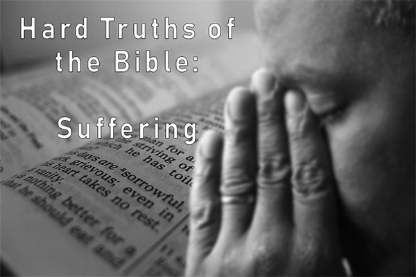 Hard Truths of the Bible: Suffering