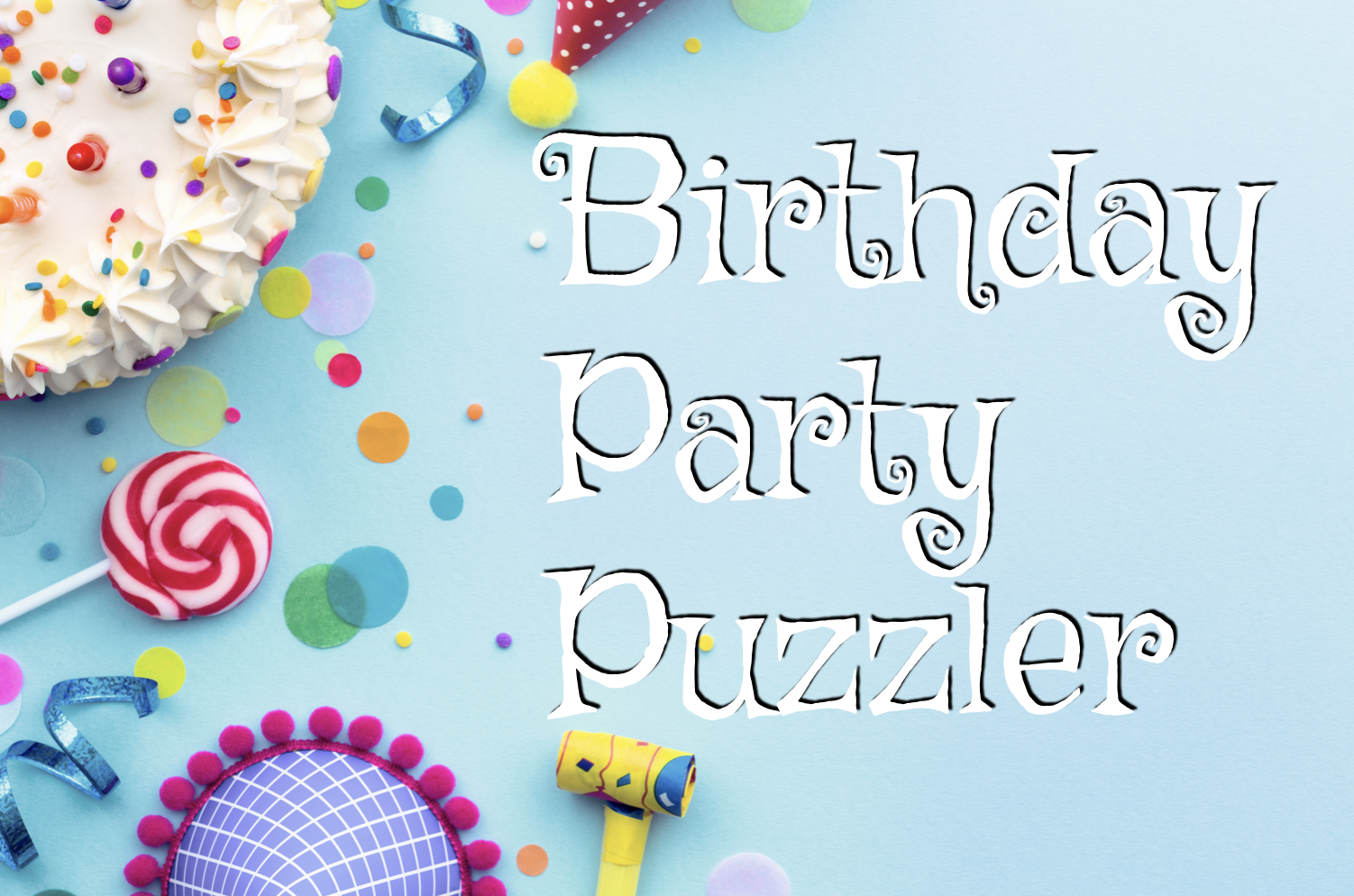 BIRTHDAY PARTY PUZZLER