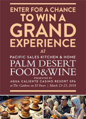 Palm Desert Food and Wine Grand Experience - Enter To Win