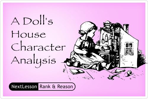 characterization of nora in a dolls house Role play seems to be the name of the game in henrik ibsen's a doll's housethe main characters in the play pretend to be someone who others would like them to be, instead of being their true selves.