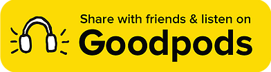 """Yellow box that says, """"Listen with Goodpods and share with friends"""""""