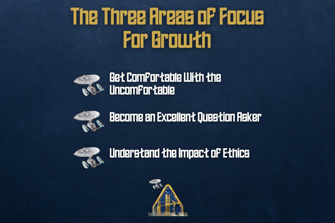 The three areas of focus for growth: 1) Get comfortable with the uncomfortable. 2) Become an excellent question asker. 3) Understand the impact of ethics. Against a space blue background with the Enterprise D as bullet points